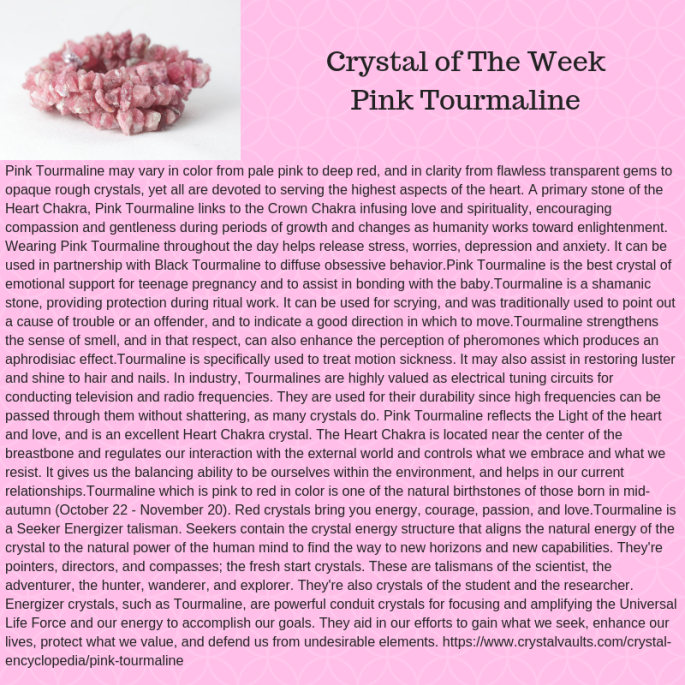 Pink Tourmaline may vary in color from pale pink to deep red, and in clarity from flawless transparent gems to opaque rough crystals, yet all are devoted to serving the highest aspects o